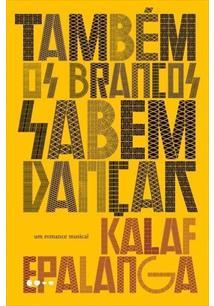 Leia trecho do livro 'Também os brancos sabem dançar' de Kalaf Epalanga