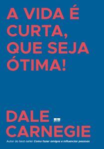 Leia online PDF de 'A vida é curta, que seja ótima!' por Dale Carnegie