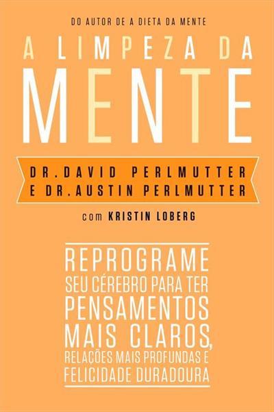 Livro 'A limpeza da mente: Reprograme seu cérebro para ter pensamentos mais claros, relações mais profundas e felicidade duradoura' por Dr. David Perlmutter
