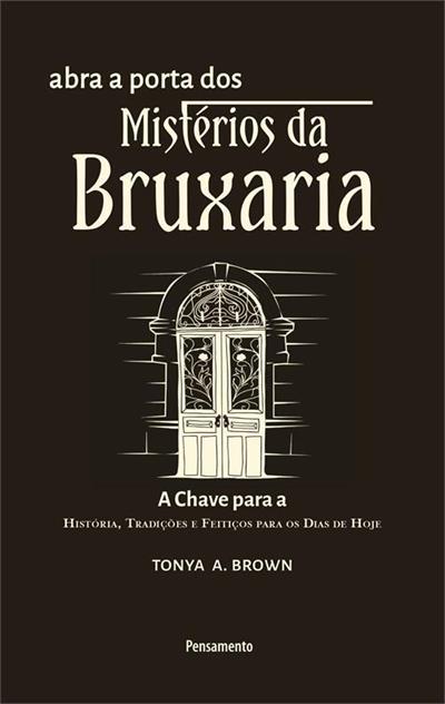 Livro 'Abra a Porta dos Mistérios da Bruxaria: A chave para a para a história, tradições e feitiços para os dias de hoje' por Tonya A. Brown