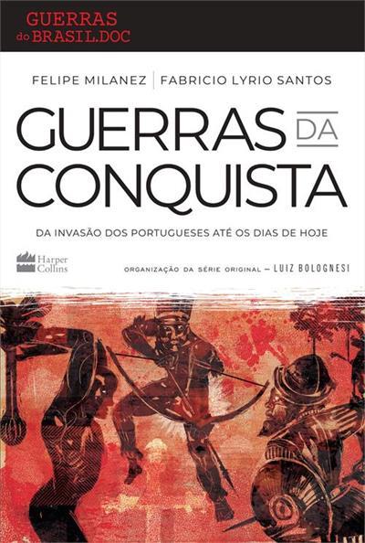 Livro 'Guerras da conquista: Da invasão dos portugueses até os dias de hoje' por Felipe Milanez