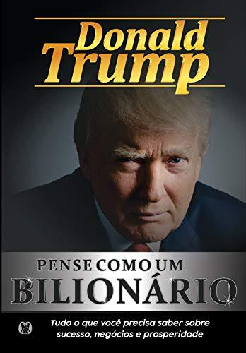 Livro 'Pense como um bilionário: Tudo o que você precisa saber sobre sucesso, negócios e prosperidade' por Donald Trump
