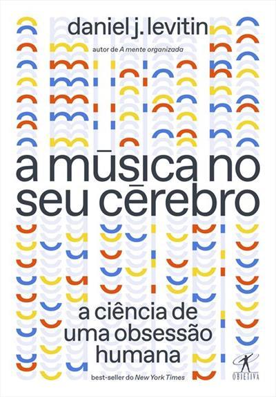 Leia online 'A música no seu cérebro: A ciência de uma obsessão humana' por Daniel J. Levitin
