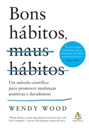 Leia online 'Bons hábitos, maus hábitos: Um método científico para promover mudanças positivas e duradouras' por Wendy Wood