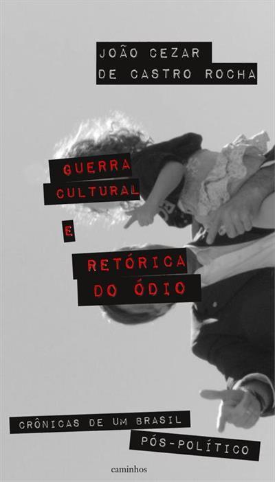 Livro 'Guerra cultural e retórica do ódio: crônicas de um Brasil pós-político' por João Cezar de Castro Rocha