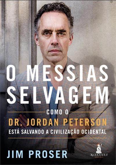 Leia online 'O Messias Selvagem: Como Dr. Jordan Peterson Está Salvando a Civilização Ocidental' por Jim Proser