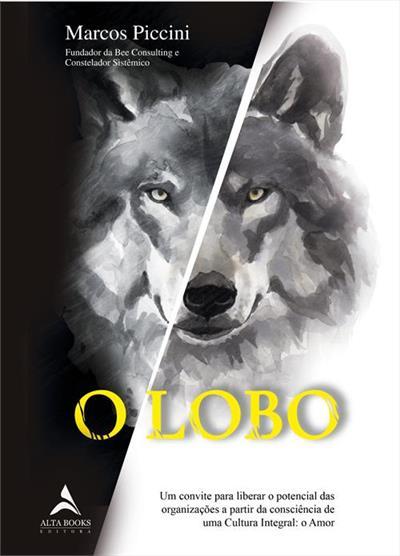 Leia online 'O lobo: um convite para liberar o potencial das organizações a partir da consciência de uma Cultura Integral' por Marcos Piccini