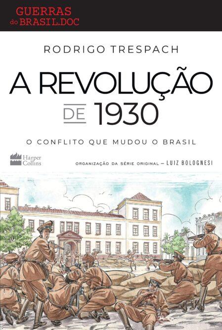 Leia online 'A Revolução de 1930: O conflito que mudou o Brasil' por Rodrigo Trespach
