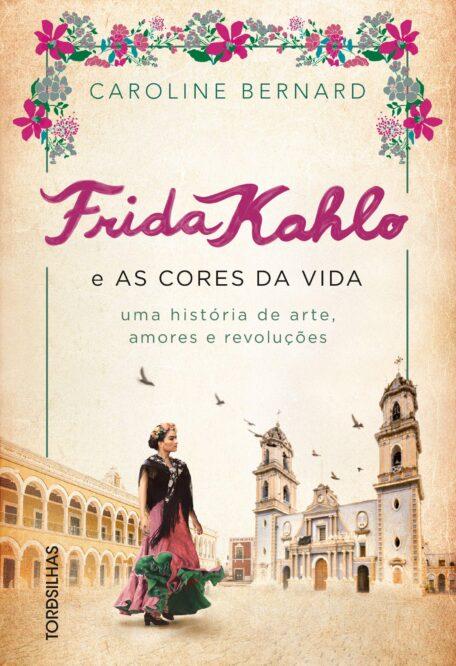 Leia online 'Frida Kahlo e as cores da vida: Uma história de arte, amores e revoluções' por Caroline Bernard