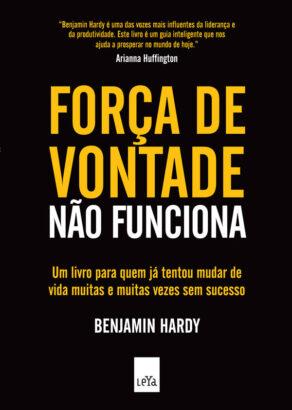 'Força de vontade não funciona' por Benjamin Hardy