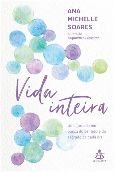 Leia trecho de Livro 'Vida inteira Uma jornada em busca do sentido e do sagrado de cada dia' por Ana Michelle Soares