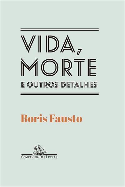 Leia trecho 'Vida, morte e outros detalhes' por Boris Fausto, Alceu Chiesorin Nunes